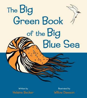 The Big Green Book of the Big Blue Sea By Becker, Helaine/ Dawson, Willow (ILT)